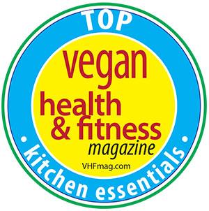 Vegan Health and Fitness Magazine Top Kitchen Essentials Award (VHFmag.com)